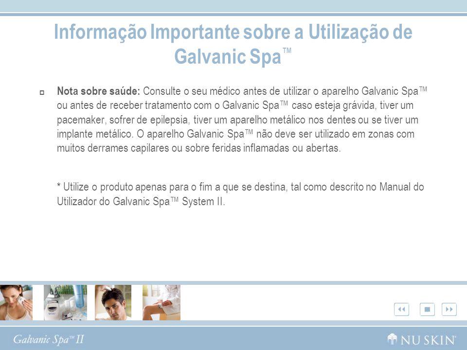 Informação Importante sobre a Utilização de Galvanic Spa Nota sobre saúde: Consulte o seu médico antes de utilizar o aparelho Galvanic Spa ou antes de