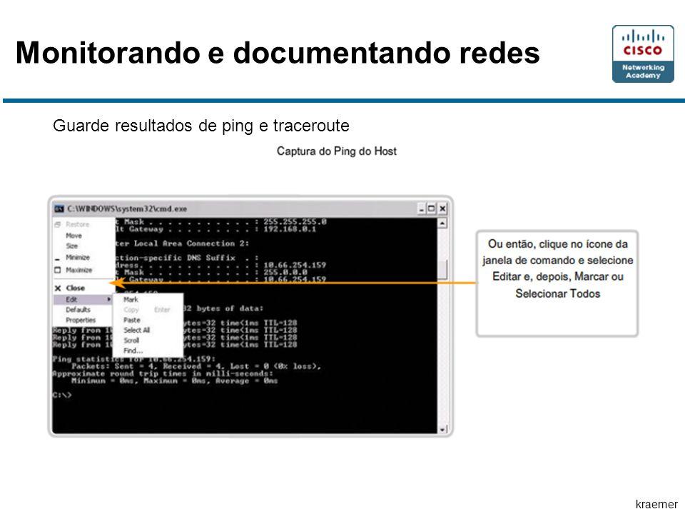 kraemer Monitorando e documentando redes Guarde resultados de ping e traceroute