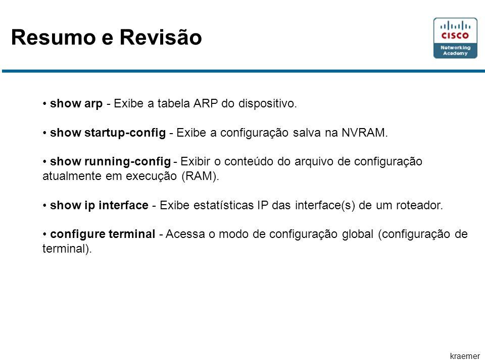 kraemer Resumo e Revisão show arp - Exibe a tabela ARP do dispositivo.