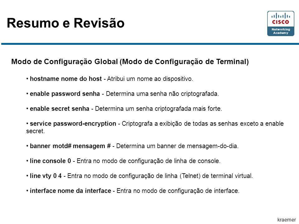 kraemer Resumo e Revisão Modo de Configuração Global (Modo de Configuração de Terminal) hostname nome do host - Atribui um nome ao dispositivo.