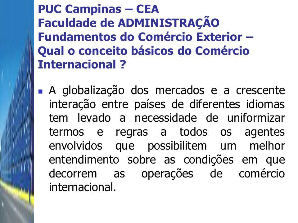 PUC Campinas – CEA Faculdade de ADMINISTRAÇÃO Fundamentos do Comércio Exterior – Qual o conceito básicos do Comércio Internacional ? A globalização do