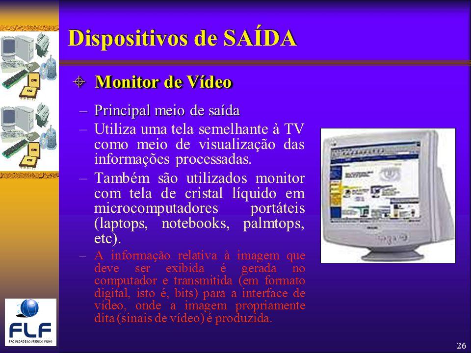 26 –Principal meio de saída –Utiliza uma tela semelhante à TV como meio de visualização das informações processadas.