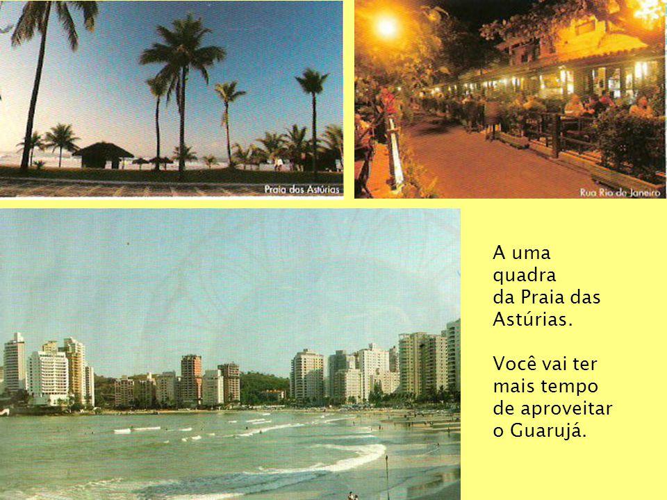 A uma quadra da Praia das Astúrias. Você vai ter mais tempo de aproveitar o Guarujá.