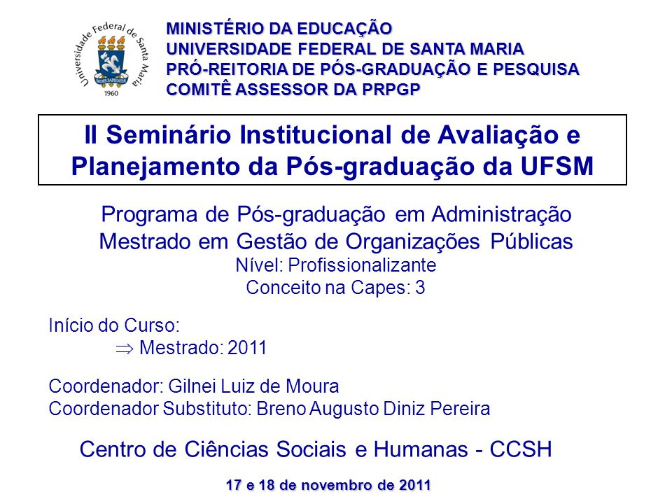 17 e 18 de novembro de 2011 II Seminário Institucional de Avaliação e Planejamento da Pós-graduação da UFSM Programa de Pós-graduação em Administração