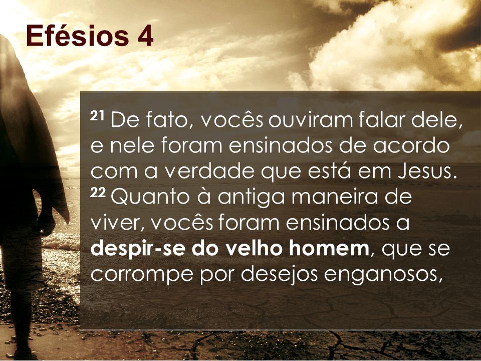 Efésios 4 21 De fato, vocês ouviram falar dele, e nele foram ensinados de acordo com a verdade que está em Jesus.