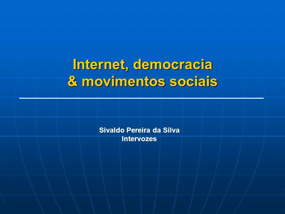 Internet, democracia & movimentos sociais Sivaldo Pereira da Silva Intervozes