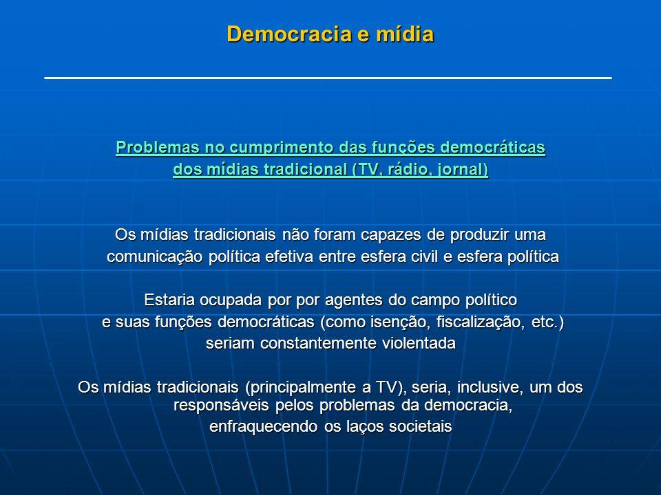 Democracia e mídia Problemas no cumprimento das funções democráticas dos mídias tradicional (TV, rádio, jornal) Os mídias tradicionais não foram capaz