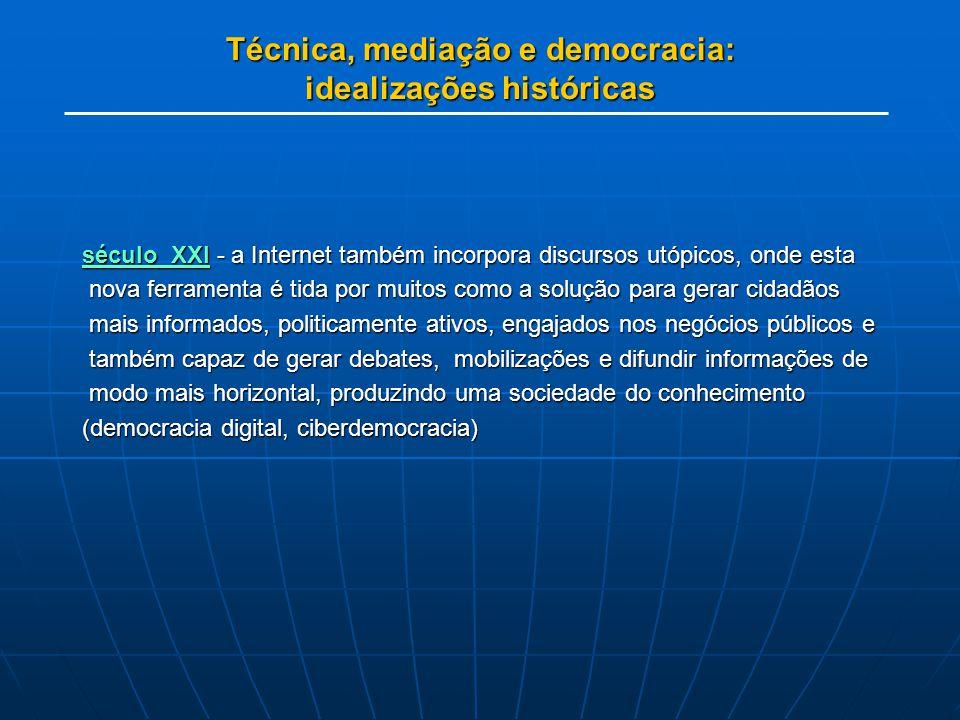 Técnica, mediação e democracia: idealizações históricas século XXI - a Internet também incorpora discursos utópicos, onde esta nova ferramenta é tida