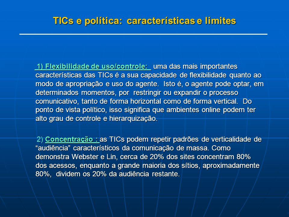 TICs e política: características e limites 1) Flexibilidade de uso/controle: uma das mais importantes características das TICs é a sua capacidade de flexibilidade quanto ao modo de apropriação e uso do agente.