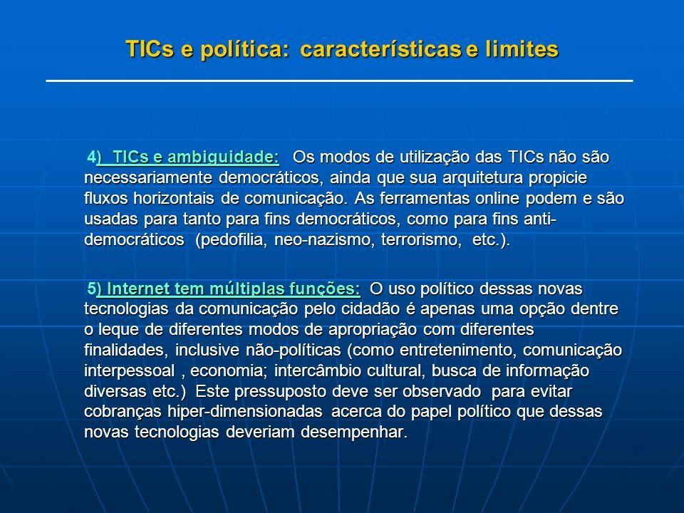 TICs e política: características e limites ) TICs e ambiguidade: Os modos de utilização das TICs não são necessariamente democráticos, ainda que sua arquitetura propicie fluxos horizontais de comunicação.