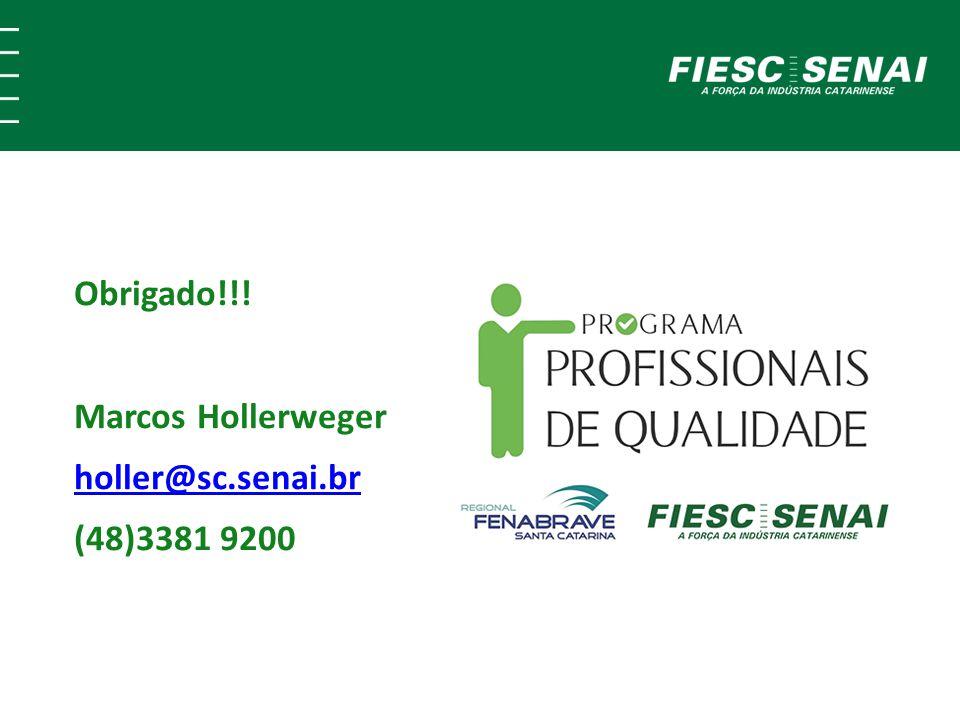Obrigado!!! Marcos Hollerweger holler@sc.senai.br (48)3381 9200 holler@sc.senai.br