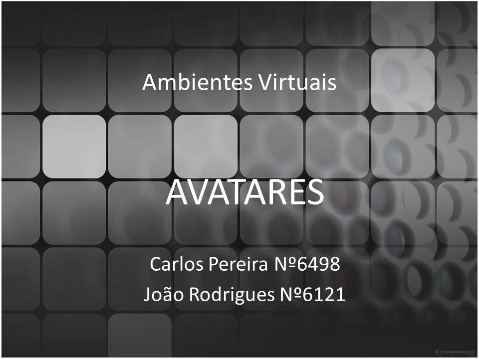Ambientes Virtuais AVATARES Carlos Pereira Nº6498 João Rodrigues Nº6121