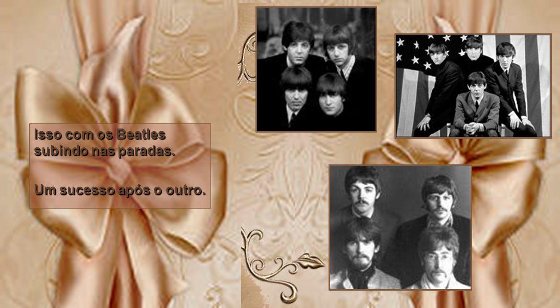 Os Beatles invadiam o mundo com seus sucessos e se revelavam o grande fenômeno musical da época.