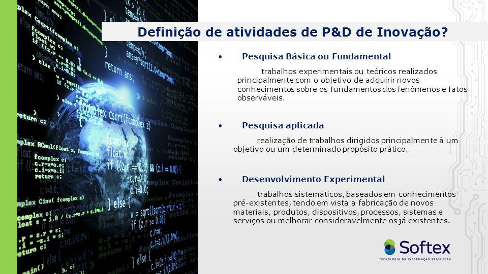 Pesquisa aplicada Definição de atividades de P&D de Inovação? Pesquisa Básica ou Fundamental Desenvolvimento Experimental trabalhos experimentais ou t