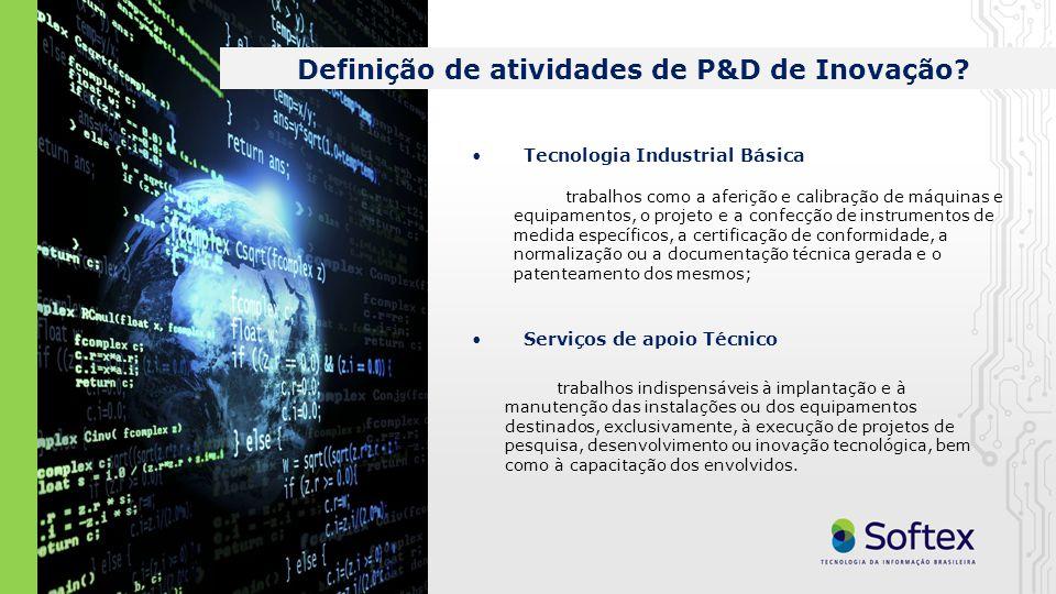 Serviços de apoio Técnico Definição de atividades de P&D de Inovação? Tecnologia Industrial Básica trabalhos como a aferição e calibração de máquinas
