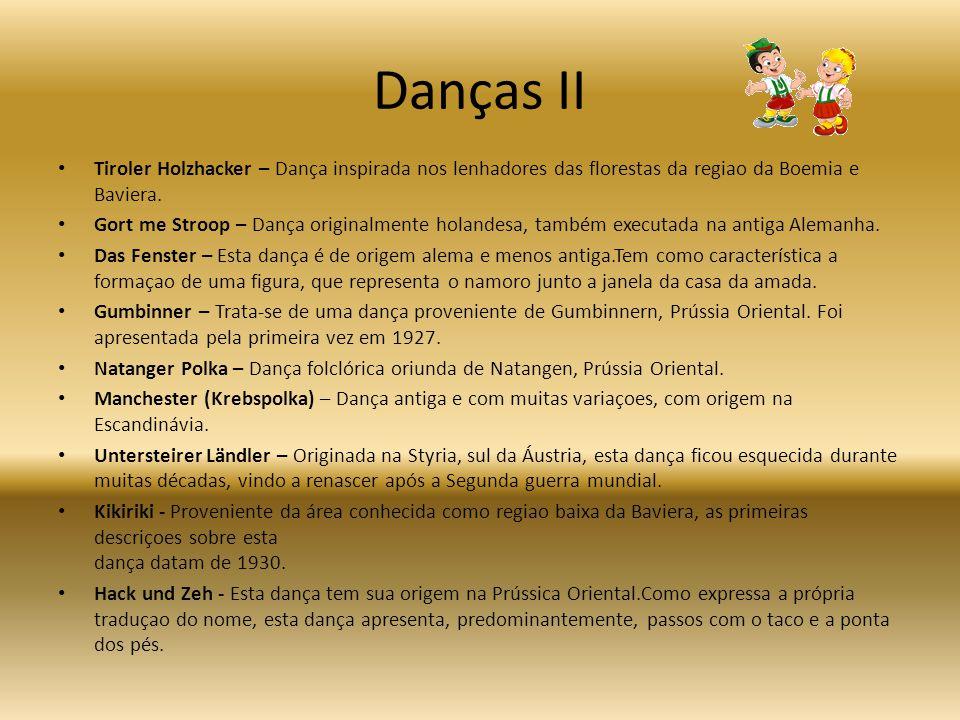 Danças II Tiroler Holzhacker – Dança inspirada nos lenhadores das florestas da regiao da Boemia e Baviera. Gort me Stroop – Dança originalmente holand