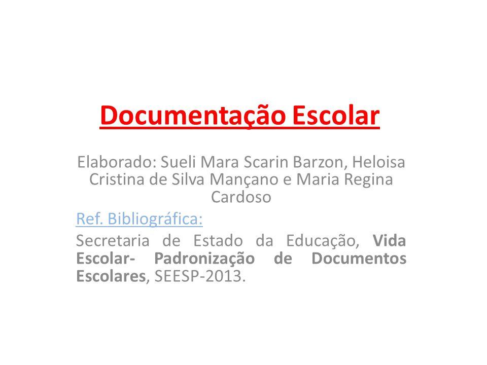 Documentação Escolar Elaborado: Sueli Mara Scarin Barzon, Heloisa Cristina de Silva Mançano e Maria Regina Cardoso Ref.