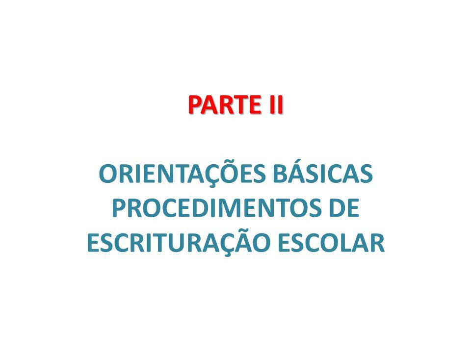 PARTE II PARTE II ORIENTAÇÕES BÁSICAS PROCEDIMENTOS DE ESCRITURAÇÃO ESCOLAR