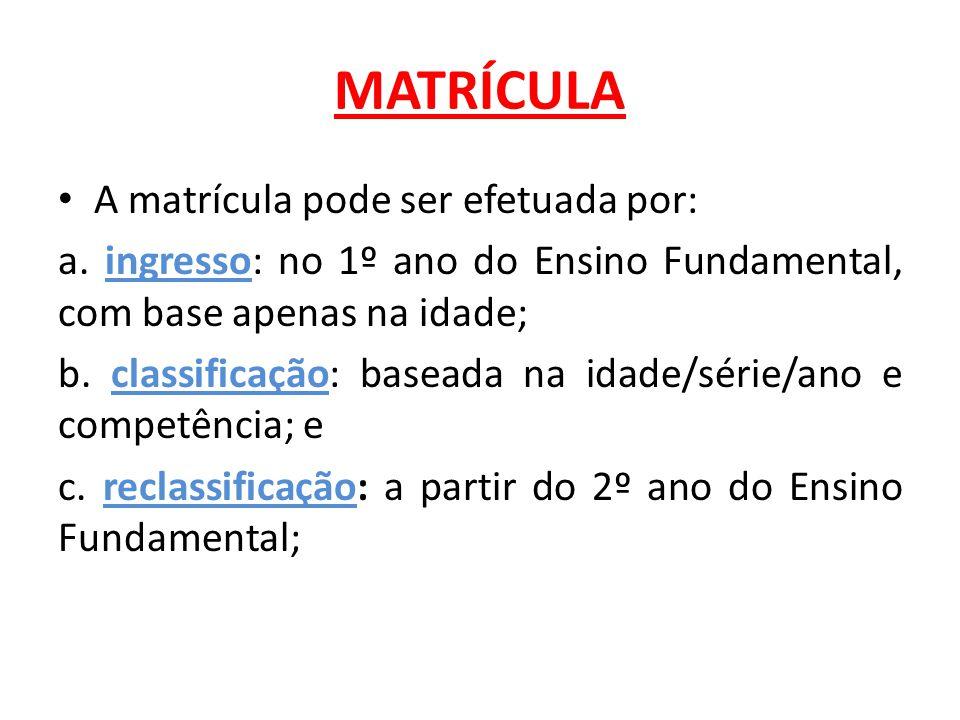 MATRÍCULA A matrícula pode ser efetuada por: a.