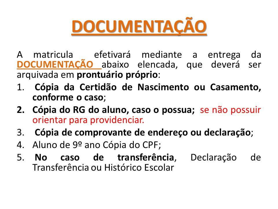 DOCUMENTAÇÃO A matricula efetivará mediante a entrega da DOCUMENTAÇÃO abaixo elencada, que deverá ser arquivada em prontuário próprio: 1.
