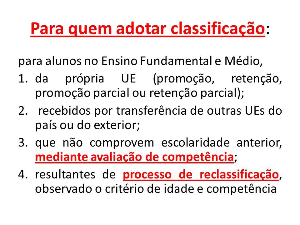 Para quem adotar classificação: para alunos no Ensino Fundamental e Médio, 1.da própria UE (promoção, retenção, promoção parcial ou retenção parcial); 2.
