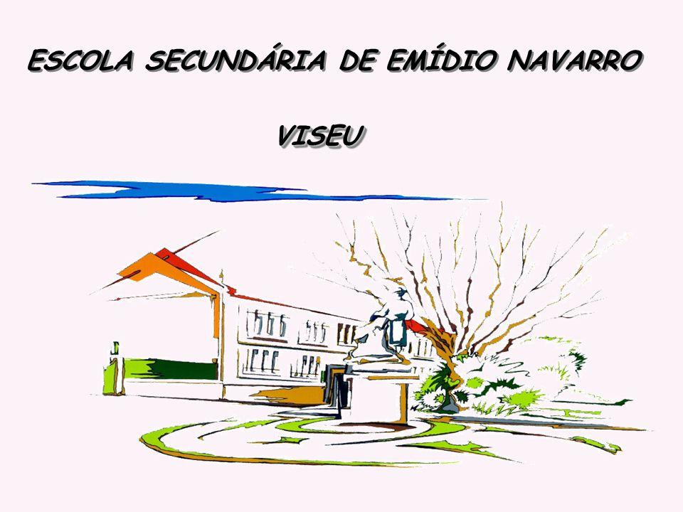 ESCOLA SECUNDÁRIA DE EMÍDIO NAVARRO ESCOLA SECUNDÁRIA DE EMÍDIO NAVARRO VISEU VISEU