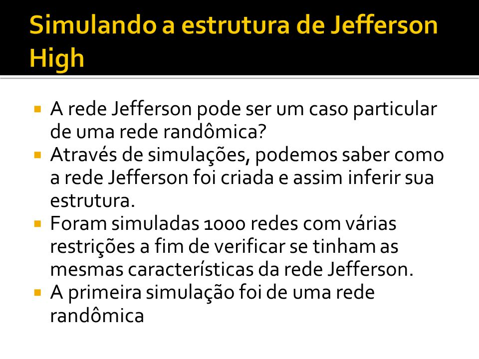 A rede Jefferson pode ser um caso particular de uma rede randômica? Através de simulações, podemos saber como a rede Jefferson foi criada e assim infe