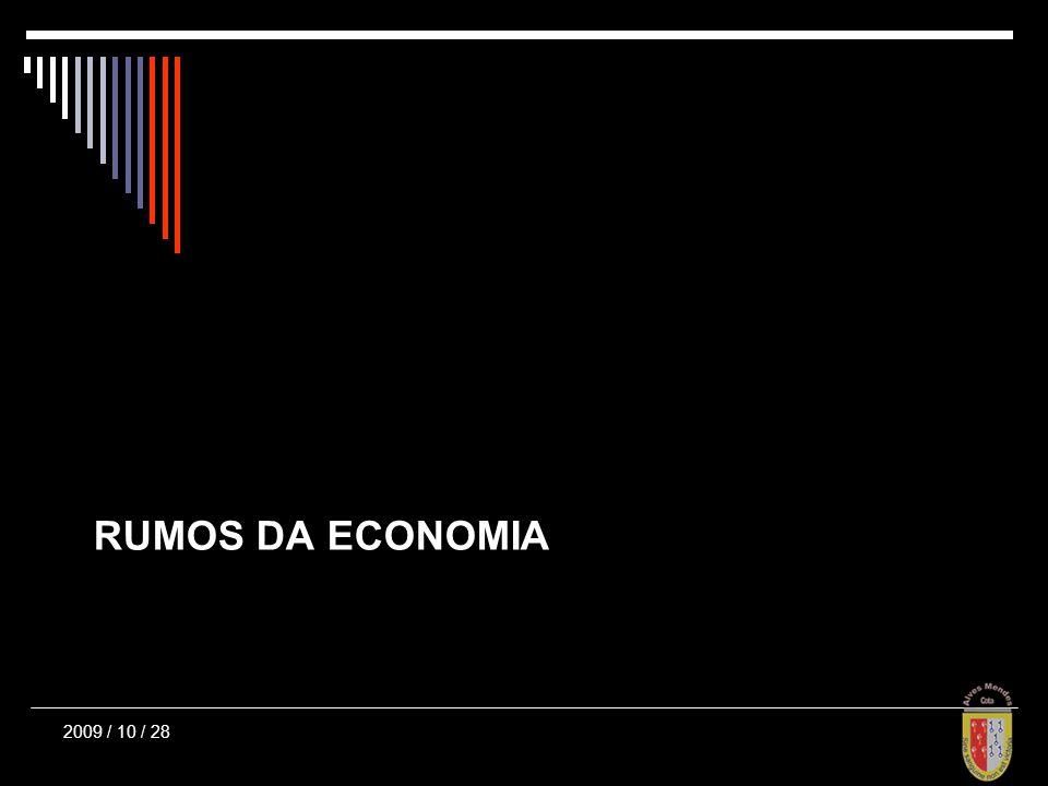 RUMOS DA ECONOMIA 2009 / 10 / 28
