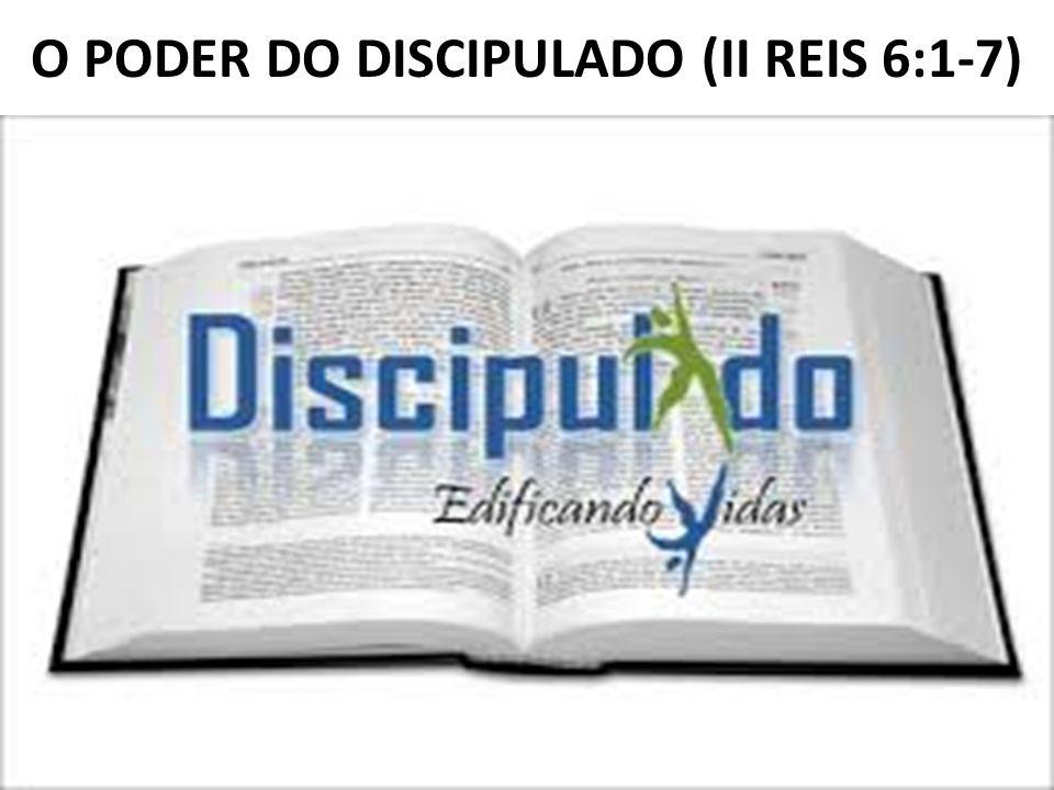 O PODER DO DISCIPULADO (II REIS 6:1-7)