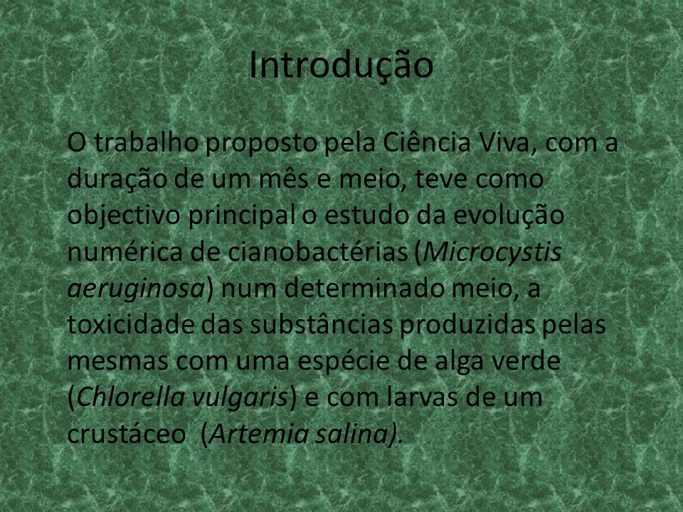 Introdução O trabalho proposto pela Ciência Viva, com a duração de um mês e meio, teve como objectivo principal o estudo da evolução numérica de ciano