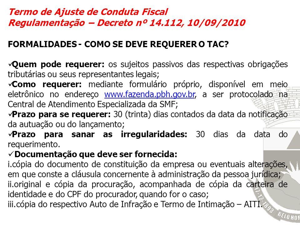 Termo de Ajuste de Conduta Fiscal Regulamentação – Decreto nº 14.112, 10/09/2010 FORMALIDADES - COMO SE DEVE REQUERER O TAC? Quem pode requerer: os su
