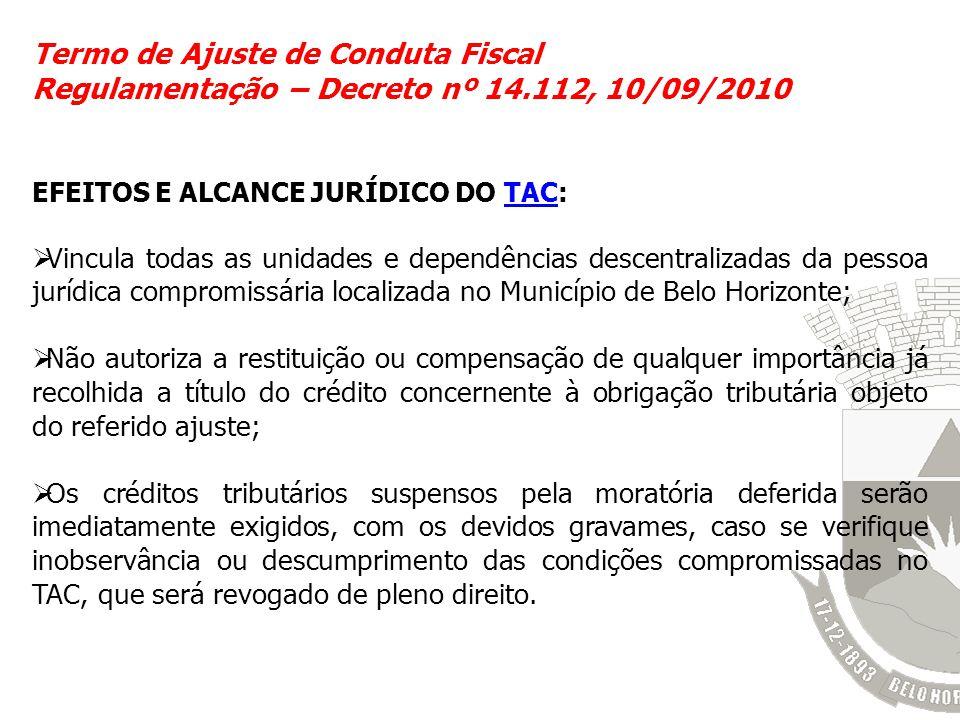 Termo de Ajuste de Conduta Fiscal Regulamentação – Decreto nº 14.112, 10/09/2010 EFEITOS E ALCANCE JURÍDICO DO TAC:TAC Vincula todas as unidades e dep