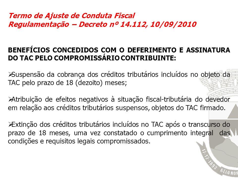 Termo de Ajuste de Conduta Fiscal Regulamentação – Decreto nº 14.112, 10/09/2010 BENEFÍCIOS CONCEDIDOS COM O DEFERIMENTO E ASSINATURA DO TAC PELO COMP