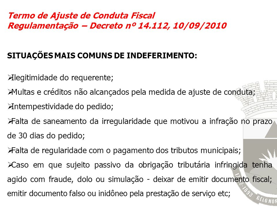 Termo de Ajuste de Conduta Fiscal Regulamentação – Decreto nº 14.112, 10/09/2010 SITUAÇÕES MAIS COMUNS DE INDEFERIMENTO: Ilegitimidade do requerente;