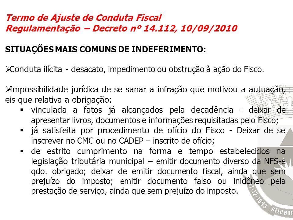 Termo de Ajuste de Conduta Fiscal Regulamentação – Decreto nº 14.112, 10/09/2010 SITUAÇÕES MAIS COMUNS DE INDEFERIMENTO: Conduta ilícita - d esacato,