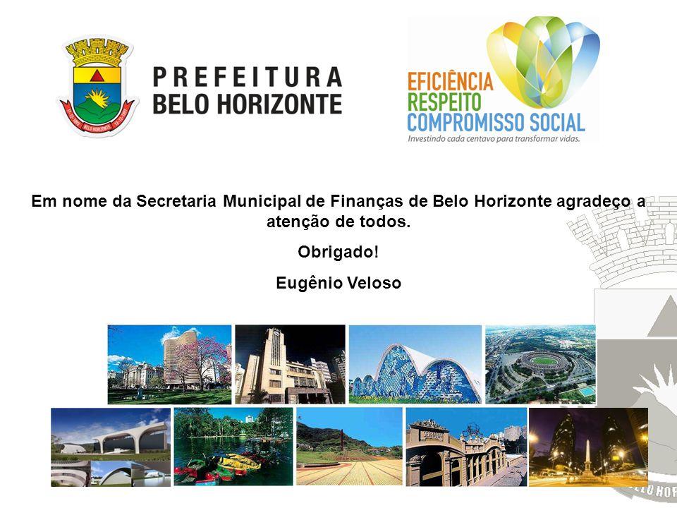 Em nome da Secretaria Municipal de Finanças de Belo Horizonte agradeço a atenção de todos. Obrigado! Eugênio Veloso