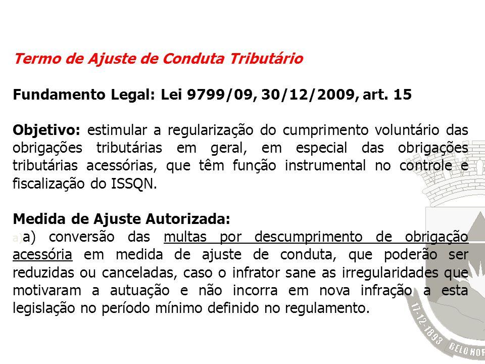 Termo de Ajuste de Conduta Tributário Fundamento Legal: Lei 9799/09, 30/12/2009, art. 15 Objetivo: estimular a regularização do cumprimento voluntário