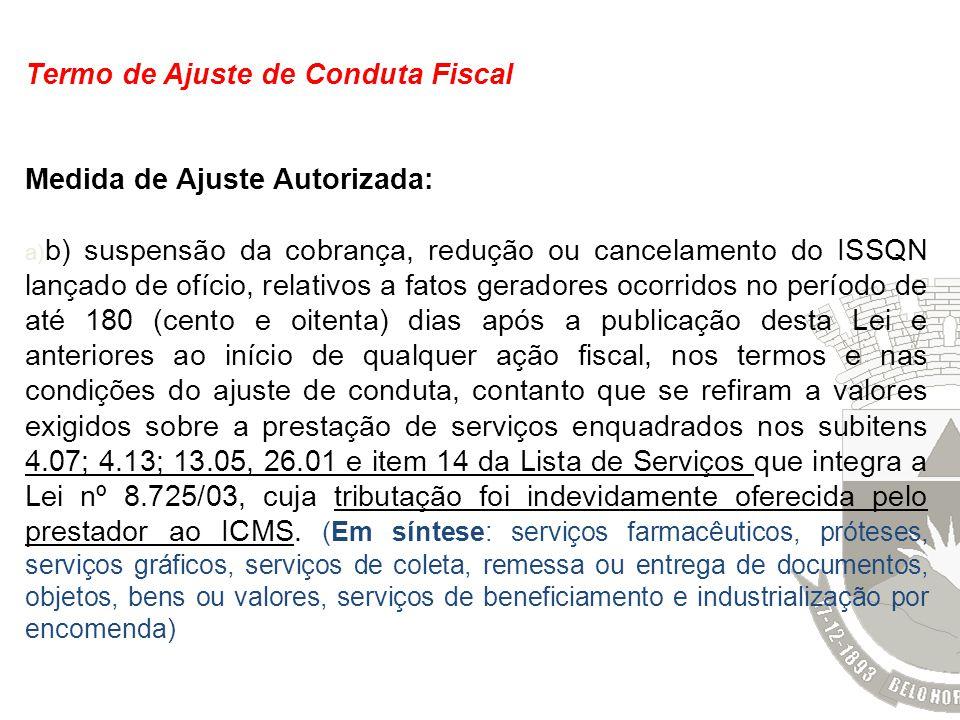 Termo de Ajuste de Conduta Fiscal Medida de Ajuste Autorizada: a) b) suspensão da cobrança, redução ou cancelamento do ISSQN lançado de ofício, relati