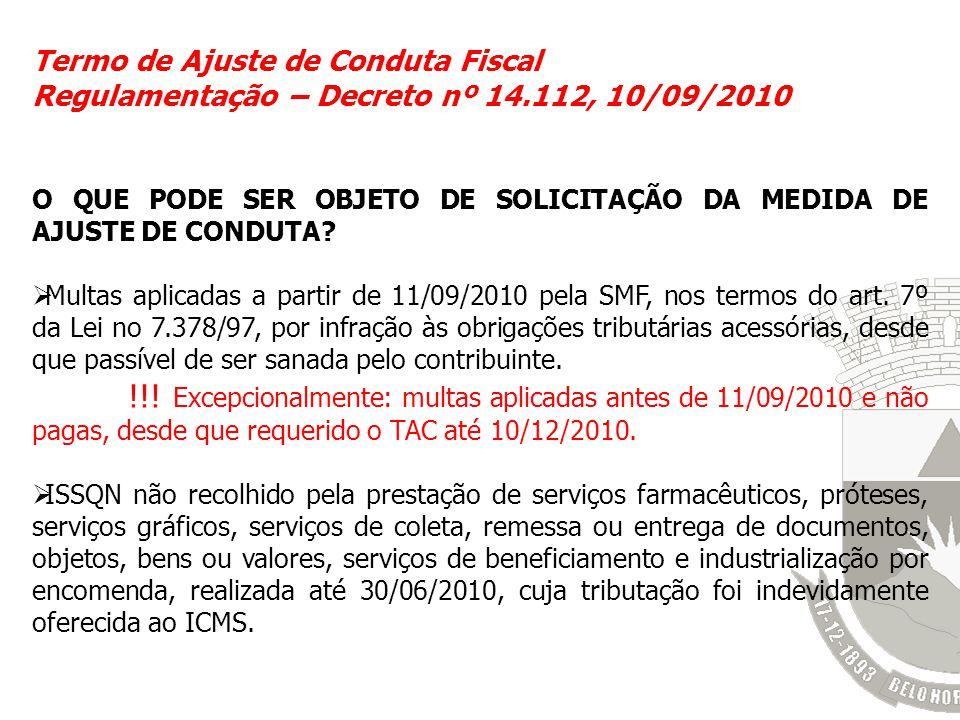 Termo de Ajuste de Conduta Fiscal Regulamentação – Decreto nº 14.112, 10/09/2010 O QUE PODE SER OBJETO DE SOLICITAÇÃO DA MEDIDA DE AJUSTE DE CONDUTA?