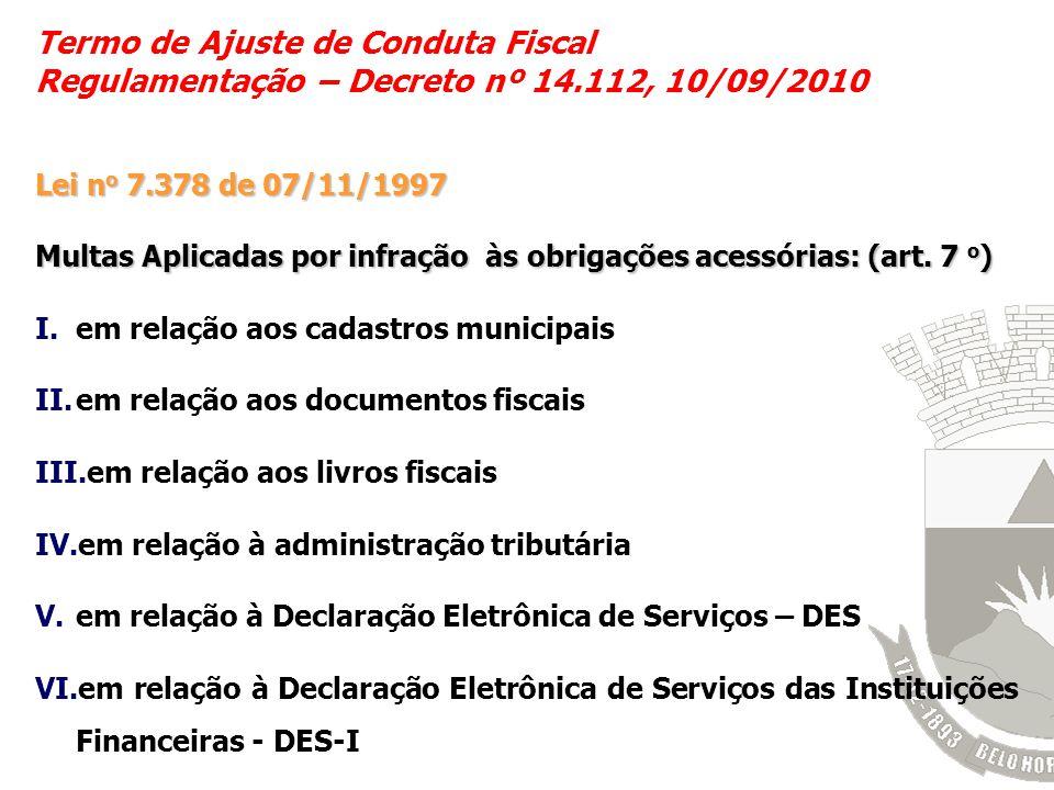 Termo de Ajuste de Conduta Fiscal Regulamentação – Decreto nº 14.112, 10/09/2010 Lei n o 7.378 de 07/11/1997 Multas Aplicadas por infração às obrigaçõ