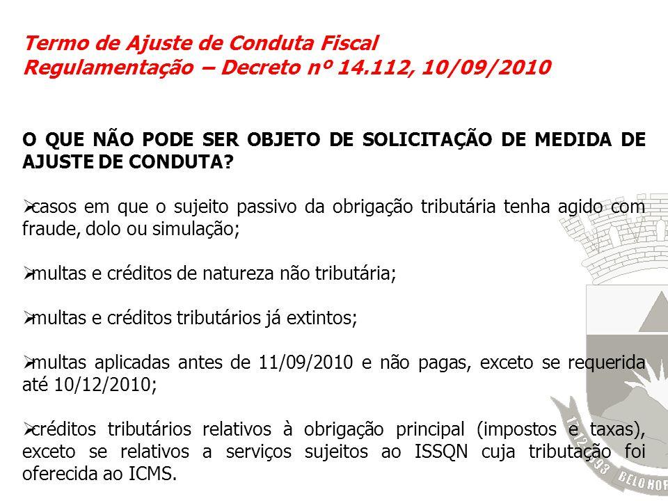 Termo de Ajuste de Conduta Fiscal Regulamentação – Decreto nº 14.112, 10/09/2010 O QUE NÃO PODE SER OBJETO DE SOLICITAÇÃO DE MEDIDA DE AJUSTE DE CONDU