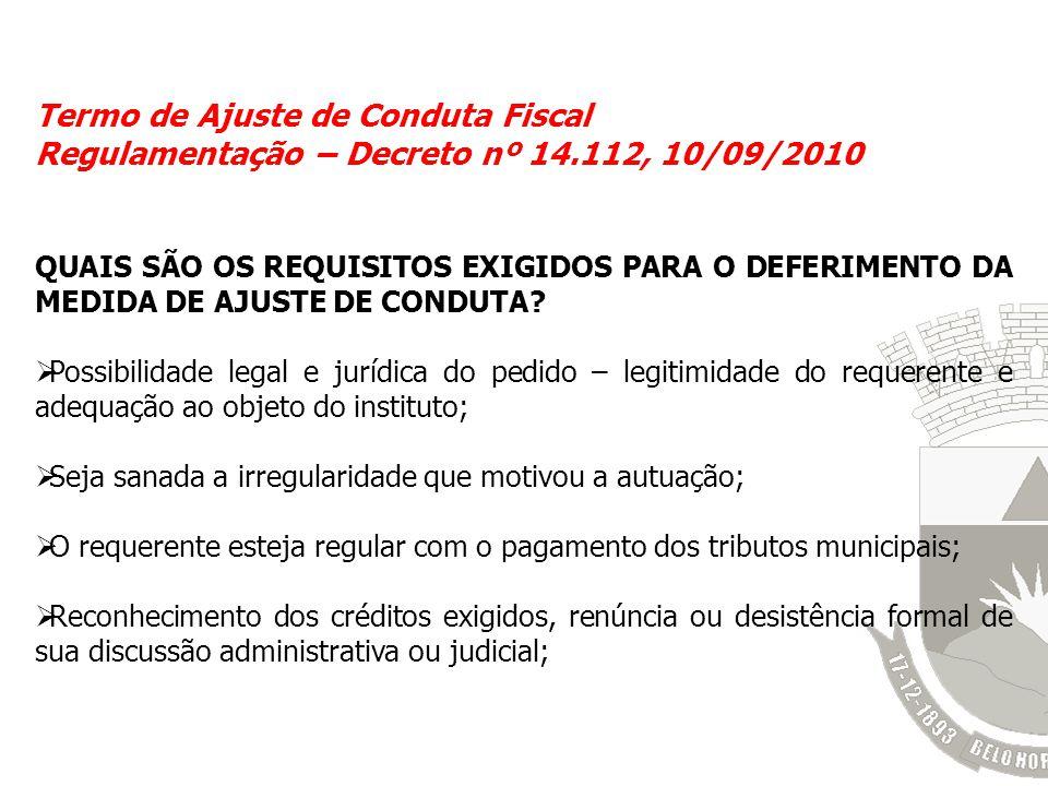 Termo de Ajuste de Conduta Fiscal Regulamentação – Decreto nº 14.112, 10/09/2010 QUAIS SÃO OS REQUISITOS EXIGIDOS PARA O DEFERIMENTO DA MEDIDA DE AJUS
