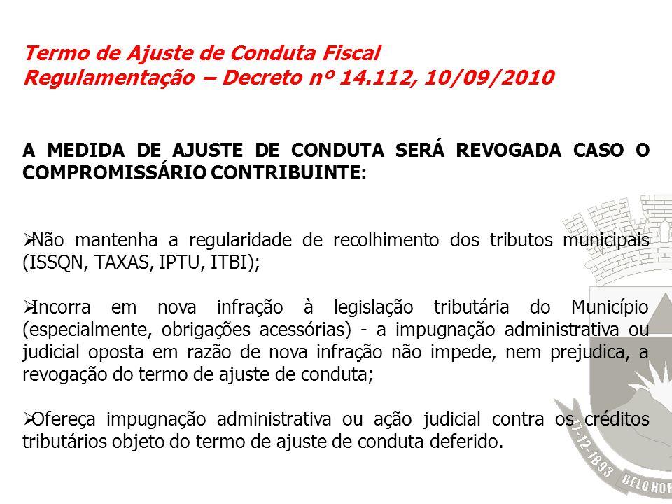 Termo de Ajuste de Conduta Fiscal Regulamentação – Decreto nº 14.112, 10/09/2010 A MEDIDA DE AJUSTE DE CONDUTA SERÁ REVOGADA CASO O COMPROMISSÁRIO CON
