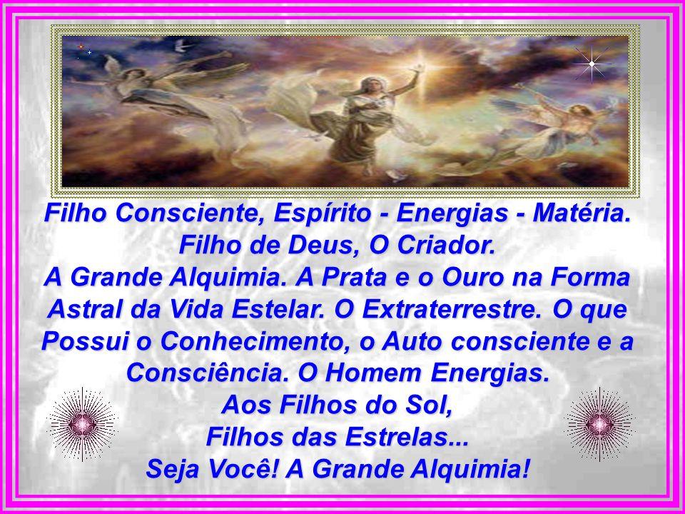 Filho Consciente, Espírito - Energias - Matéria.Filho de Deus, O Criador.