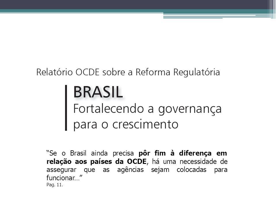 Se o Brasil ainda precisa pôr fim à diferença em relação aos países da OCDE, há uma necessidade de assegurar que as agências sejam colocadas para func
