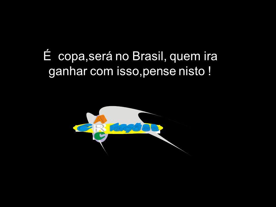 É copa,será no Brasil, quem ira ganhar com isso,pense nisto !