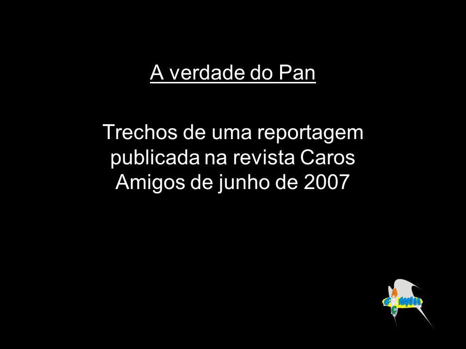 A verdade do Pan Trechos de uma reportagem publicada na revista Caros Amigos de junho de 2007