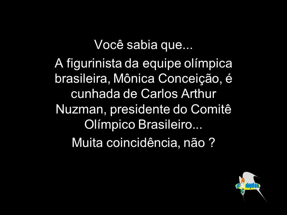 Você sabia que... A figurinista da equipe olímpica brasileira, Mônica Conceição, é cunhada de Carlos Arthur Nuzman, presidente do Comitê Olímpico Bras