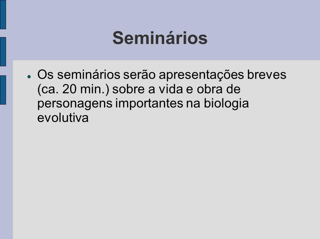 Seminários Os seminários serão apresentações breves (ca. 20 min.) sobre a vida e obra de personagens importantes na biologia evolutiva