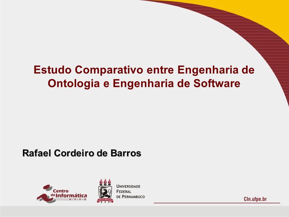Estudo Comparativo entre Engenharia de Ontologia e Engenharia de Software Rafael Cordeiro de Barros